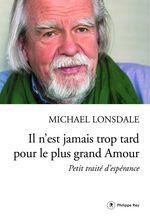 Vente Livre Numérique : Il n'est jamais trop tard pour le plus grand amour ; petit traité d'espérance  - Michaël Lonsdale