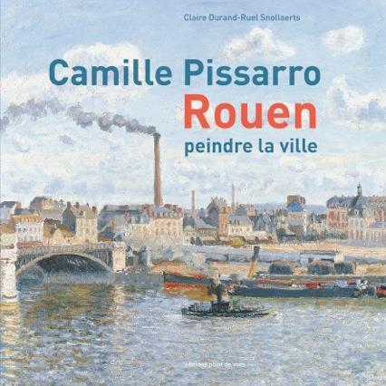 Camille Pissarro ; Rouen ; peindre la ville