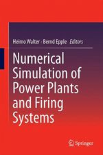 Numerical Simulation of Power Plants and Firing Systems  - Heimo Walter - Bernd Epple