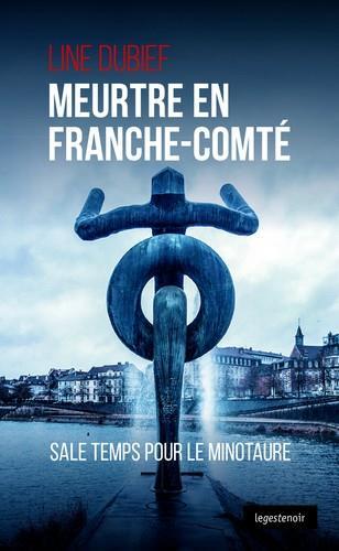 Meurtres en Franche-Comté ; sale temps pour le minotaure