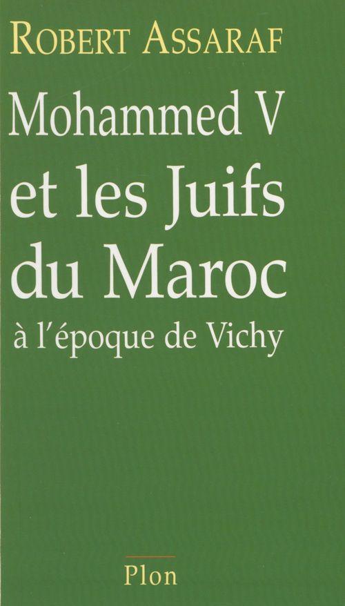 Mohammed V et les Juifs du Maroc à l'époque de Vichy  - Robert Assaraf