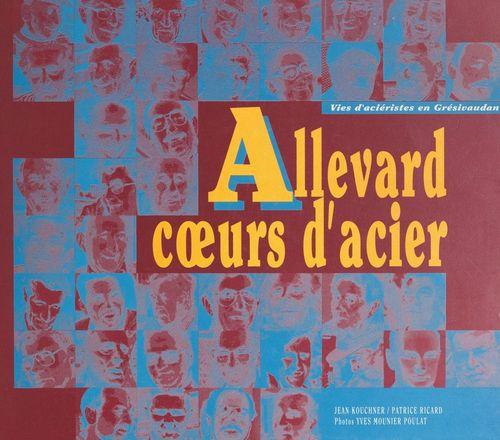 Allevard, coeurs d'acier  - Patrice Ricard  - Jean Kouchner