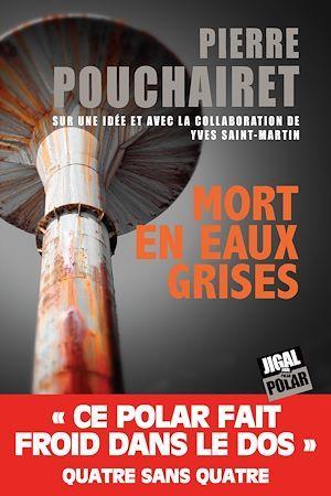Mort en eaux grises  - Pierre POUCHAIRET