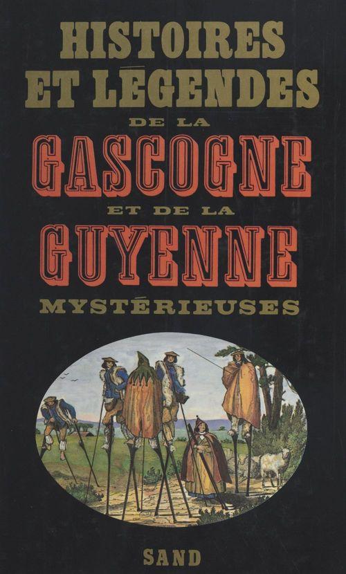 Histoires et légendes de la Gascogne et de la Guyenne mystérieuses