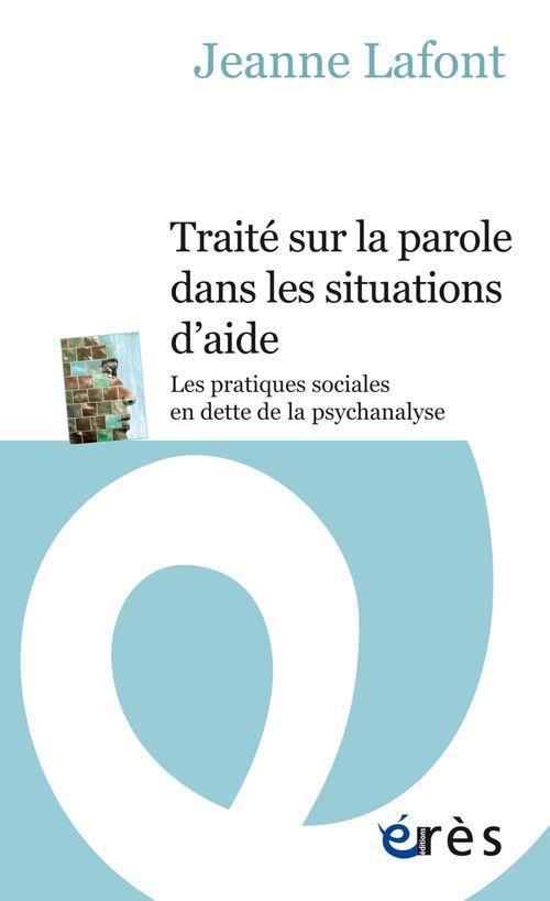 Traité sur la parole dans les situations d'aide ; les pratiques sociales en dette de la psychanalyse