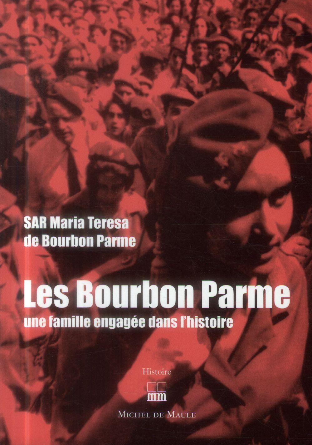 Les Bourbon Parme ; une famille engagée dans l'histoire