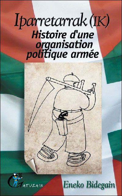 Iparretarrak (IK) ; histoire d'une organisation politique armée