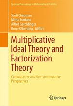 Multiplicative Ideal Theory and Factorization Theory  - Scott Chapman - Bruce Olberding - Marco Fontana - Alfred Geroldinger