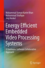 Energy Efficient Embedded Video Processing Systems  - Jörg Henkel - Muhammad Usman Karim Khan - Muhammad Shafique