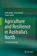 Agriculture and Resilience in Australia´s North  - Keith Noble - Tania Dennis - Sarah Larkins