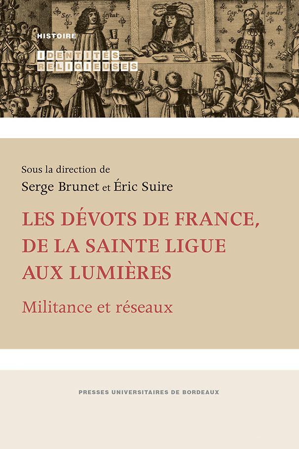 les dévots de France, de la Sainte Ligue aux Lumières ; militance et réseaux