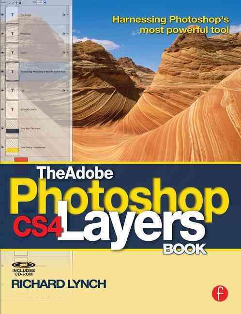 The adobe photoshop cs4 layers book - harnessing photoshop s most powrful tool; covers photoshop cs4
