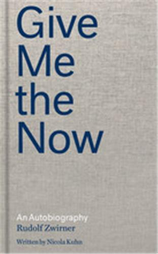 Rudolf zwirner give me the now an autobiography