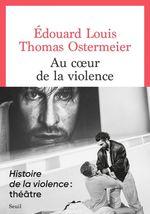 Vente EBooks : Au coeur de la violence  - Édouard Louis - Thomas Ostermeier