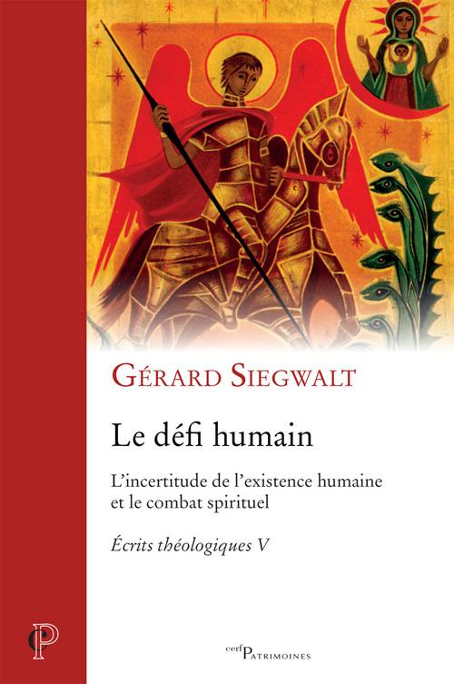 le défi humain ; l'incertitude de l'existence humaine et le combat spirituel ; écrits théologiques V