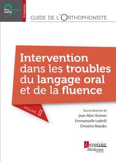 Guide de l'orthophoniste t.2 ; intervention dans les troubles du langage oral et de la fluence