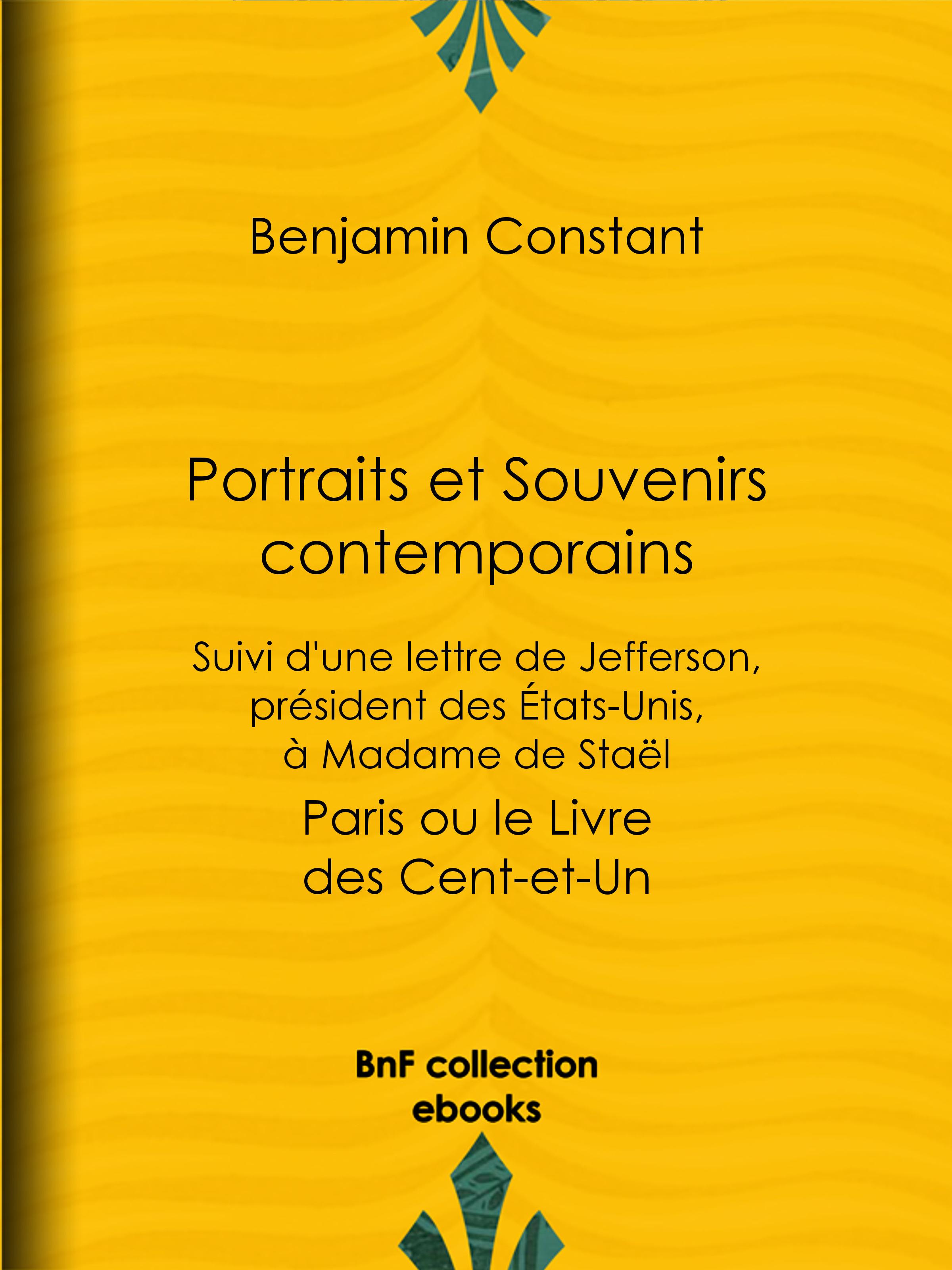 Portraits et Souvenirs contemporains, suivi d'une lettre de Jefferson, président des États-Unis, à madame de Staël