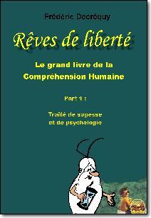 Rêves de liberté ; le grand livre de la compréhension humaine t.1 ; traité de sagesse et de psychologie