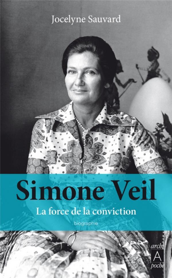 Simone Veil ; la force de la conviction
