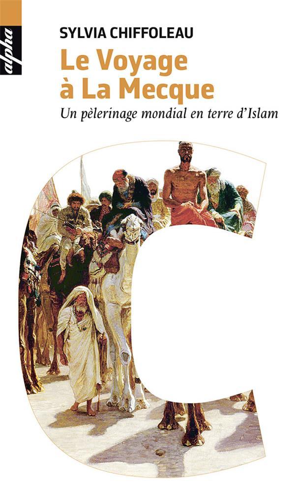 le voyage à la Mecque ; un pèlerinage mondial en terre d'islam