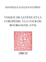 Vasque de Lucène et la Cyropédie à la cour de Bourgogne 1470  - Danielle Gallet-Guerne