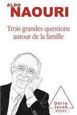 Vente Livre Numérique : Trois grandes questions autour de la famille  - Aldo Naouri