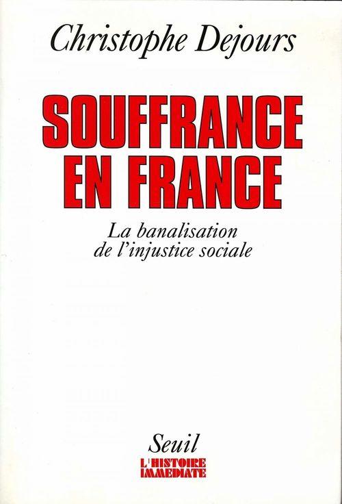 Souffrances en France. La banalisation de l'injust  - Christophe Dejours