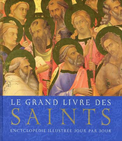 Le Grand Livre Des Saints ; Encyclopedie Illustree Jour Par Jour