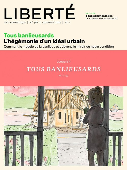 Liberté 301 - Dossier - Tous banlieusards, l'hégémonie d'un idéal urbain