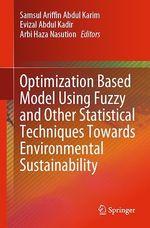 Optimization Based Model Using Fuzzy and Other Statistical Techniques Towards Environmental Sustainability  - Evizal Abdul Kadir - Samsul Ariffin Abdul Karim - Arbi Haza Nasution