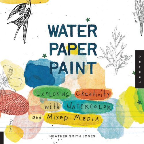 Water paper paint ; exploring creativity with watercolor and mixed media