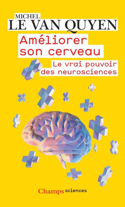 Améliorer son cerveau. Le vrai pouvoir des neurosciences  - Michel Le Van Quyen