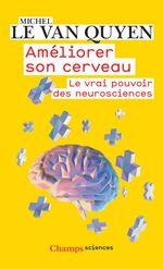 Améliorer son cerveau. Le vrai pouvoir des neurosciences
