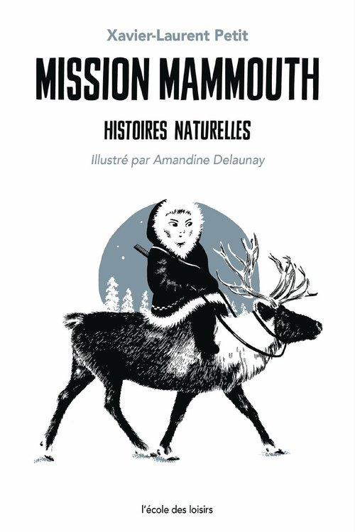 Mission mammouth ; histoires naturelles