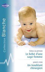 Vente EBooks : Le bébé d'une sage-femme - Un troublant chirurgien (Harlequin Blanche)  - Janice Lynn - Fiona McArthur