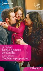 Vente EBooks : La plus heureuse des familles - Troublante proposition  - Liz Fielding - Jackie Braun