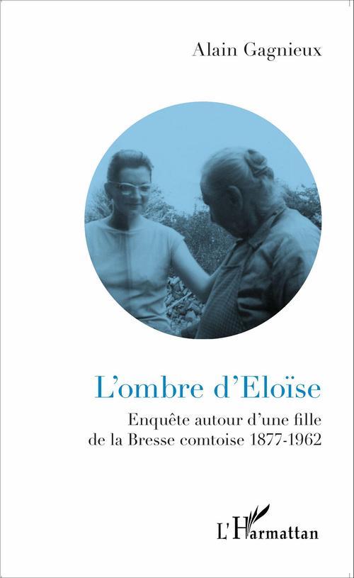 L'ombre d'Eloïse ; enquêtes autour d'une fille de la Bresse comtoise 1877-1962