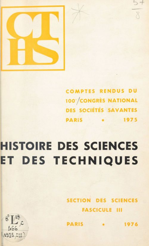 Comptes-rendus du 100e Congrès national des sociétés savantes, Paris 1975, Section des sciences et des techniques (3). Histoire des sciences et des techniques