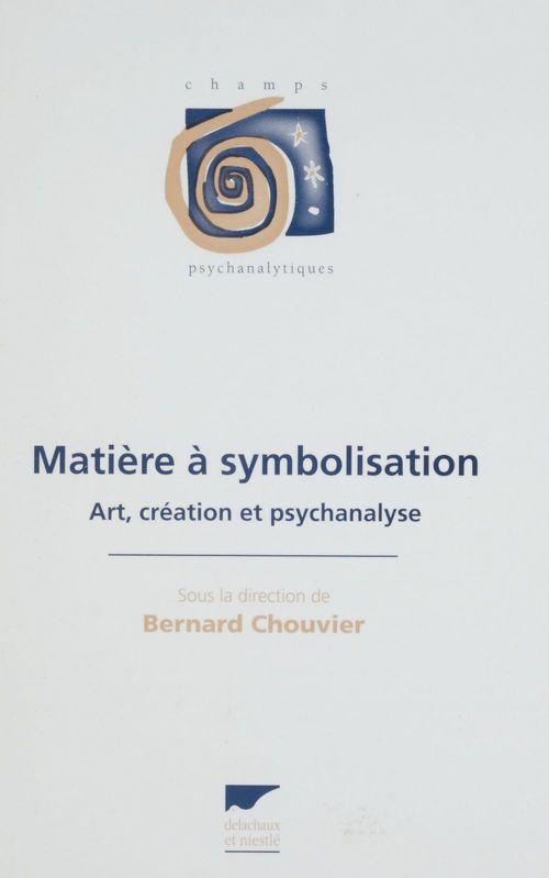 Matiere a symbolisation, art, creation et psychanalyse