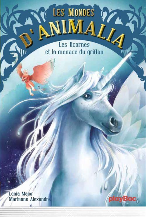 Les mondes d'Animalia T.1 ; les licornes et la menace du griffon