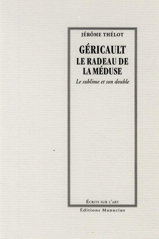 Géricault ; le radeau de la méduse , le soublime et son doucle