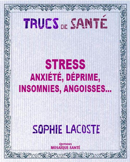 stress ; anxiété, déprime, insomnies, angoisses...