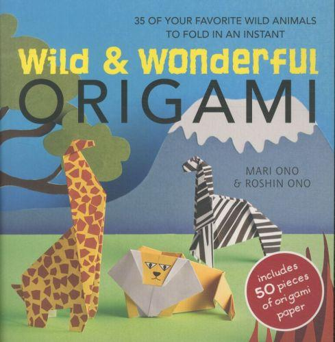 Wild and wonderful origami - 35 of your favorite wild animals to fold in an instant