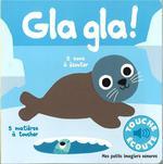 Couverture de Gla Gla ! - 5 Sons A Ecouter, 5 Matieres A Toucher