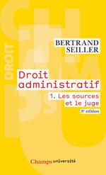 Droit administratif (Tome 1) - Les sources et le juge  - Bertrand Seiller