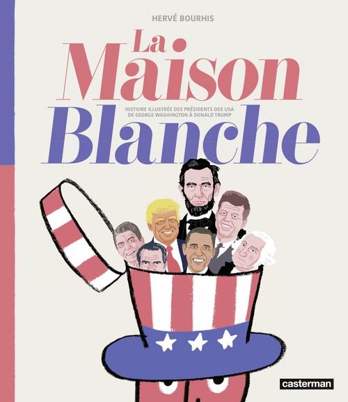La Maison Blanche - Histoire illustrée des présidents des USA  - Bourhis  - Hervé Bourhis