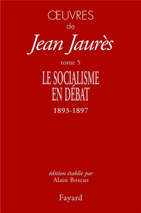 Oeuvres t.5 ; le socialisme en débat (1893-1897)