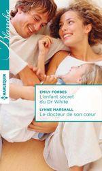 Vente Livre Numérique : L'enfant secret du Dr White - Le docteur de son coeur  - Lynne Marshall - Emily Forbes