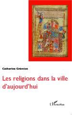 Les religions dans la ville d'aujourd'hui  - Catherine Gremion