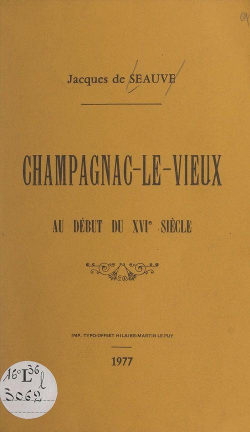 Champagnac-Le-Vieux au début du XVIe siècle  - Jacques De Seauve